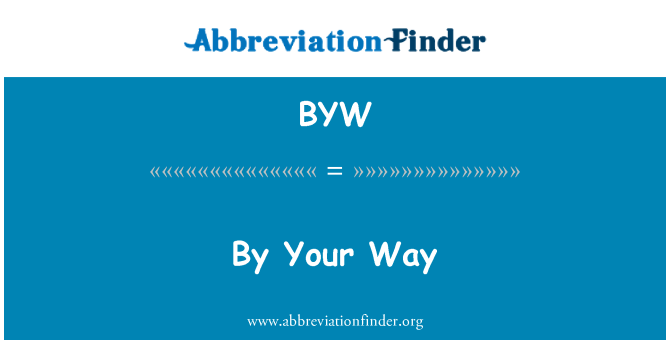 BYW: By Your Way