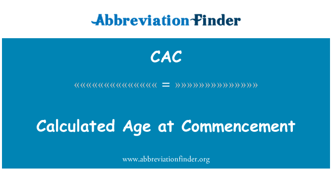 CAC: Calculated Age at Commencement