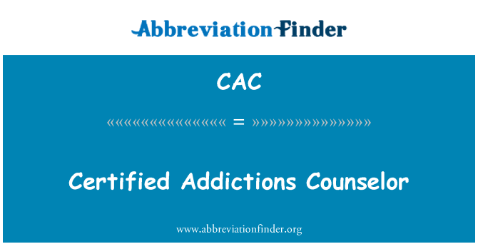 CAC: Certified Addictions Counselor