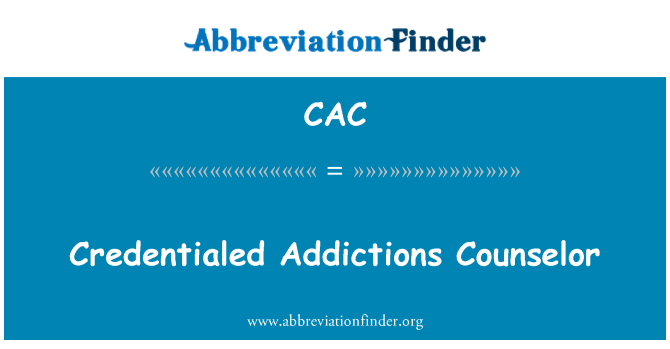 CAC: Credentialed Addictions Counselor