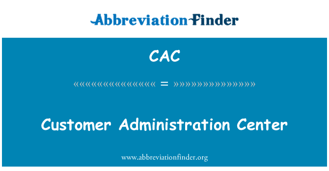 CAC: Customer Administration Center