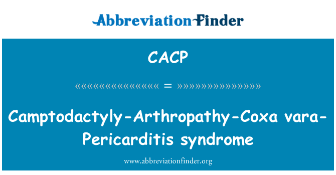 CACP: Camptodactyly-artropatijos-Coxa vara-perikarditas sindromas