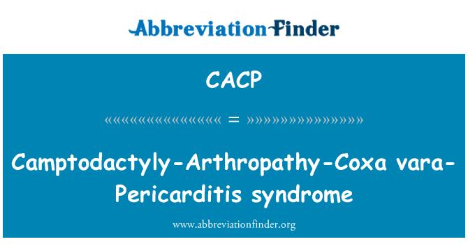 CACP: Hội chứng Camptodactyly-Arthropathy-Coxa vara-Pericarditis