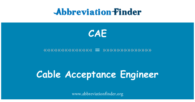 CAE: Cable Acceptance Engineer