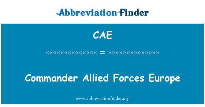 CAE: Commander Allied Forces Europe