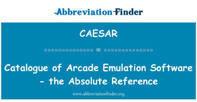 CAESAR: Catalogue of Arcade Emulation Software - the Absolute Reference