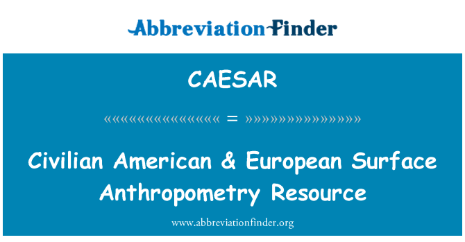 CAESAR: Civilian American & European Surface Anthropometry Resource