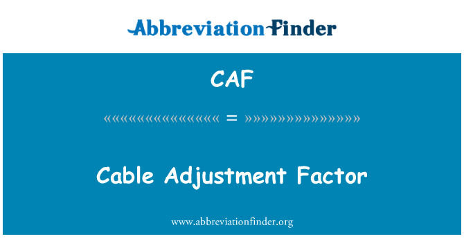 CAF: Cable Adjustment Factor