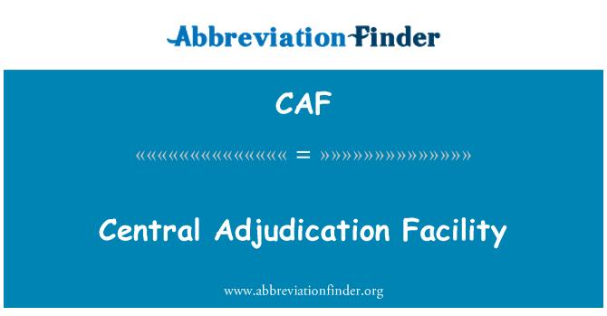 CAF: Central Adjudication Facility
