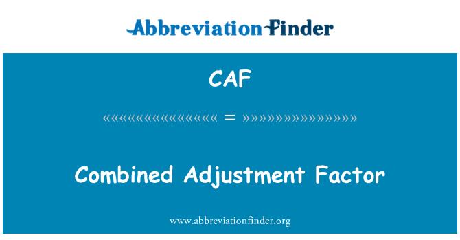 CAF: Combined Adjustment Factor