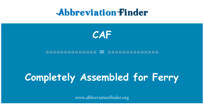 CAF: Completely Assembled for Ferry