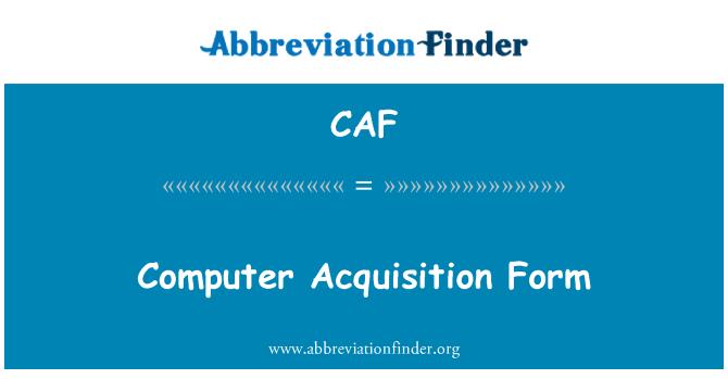 CAF: Computer Acquisition Form