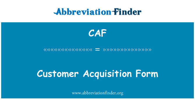 CAF: Customer Acquisition Form