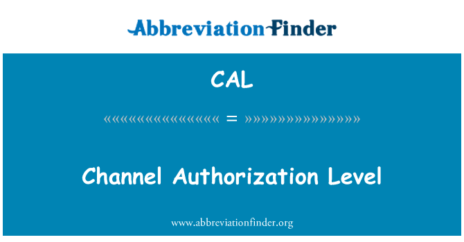 CAL: Channel Authorization Level