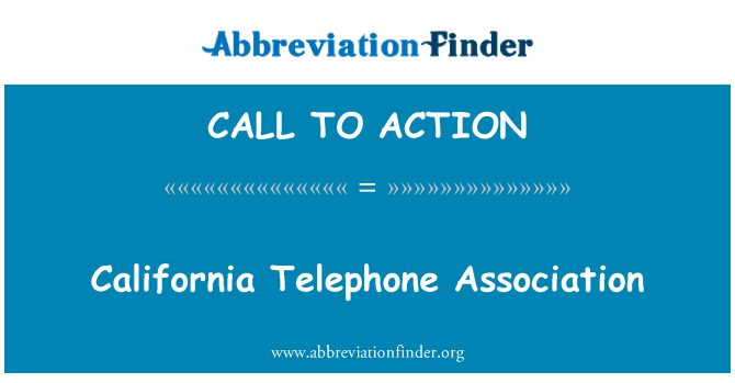 CALL TO ACTION: California Telephone Association