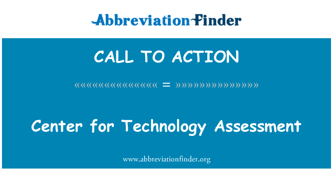 CALL TO ACTION: Center for Technology Assessment