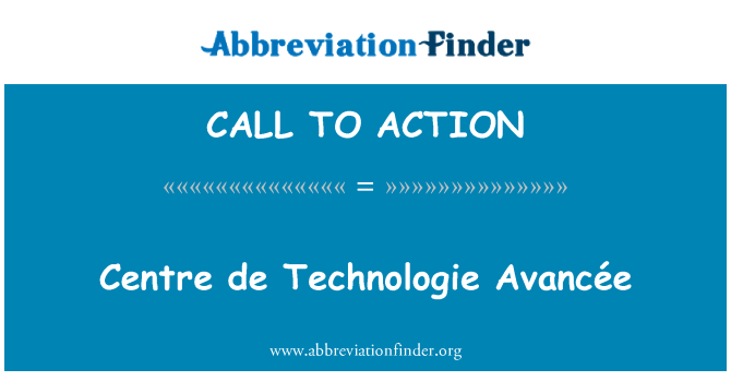 CALL TO ACTION: Centre de Technologie Avancée
