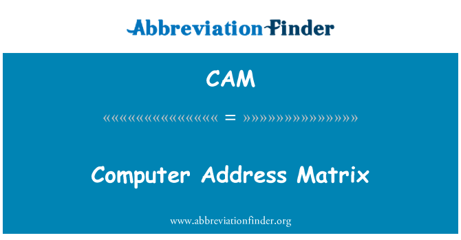 CAM: Computer Address Matrix