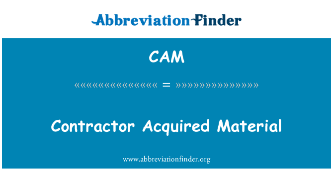 CAM: Contractor Acquired Material