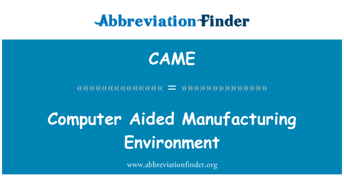 CAME: Computer Aided Manufacturing Environment