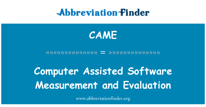 CAME: Computer Assisted Software Measurement and Evaluation
