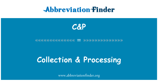 C&P: Collection & Processing