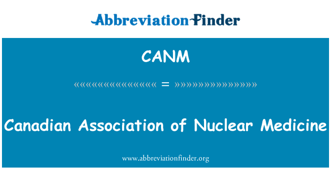 CANM: Canadian Association of Nuclear Medicine