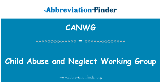 CANWG: Child Abuse and Neglect Working Group
