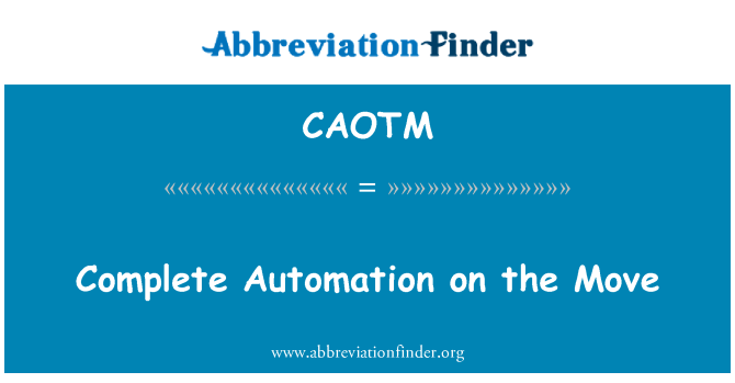 CAOTM: Complete Automation on the Move