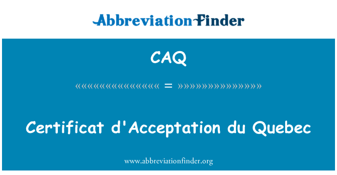 CAQ: Certificat d'Acceptation du Quebec