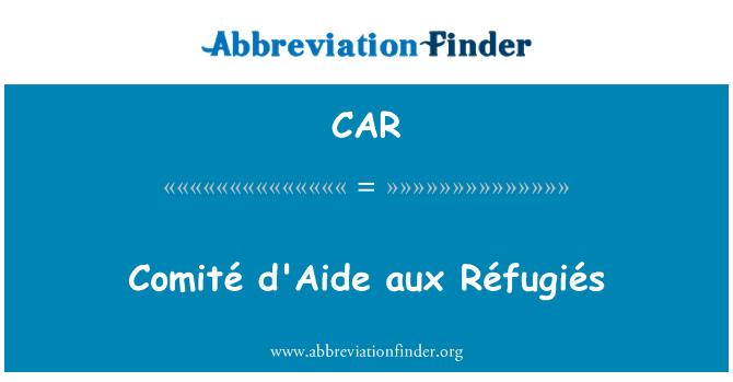 CAR: Comité d ' aide aux Réfugiés