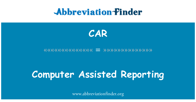 CAR: Computer Assisted Reporting