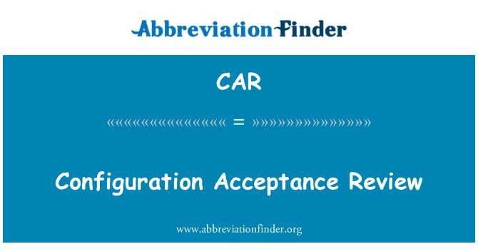 CAR: Configuration Acceptance Review
