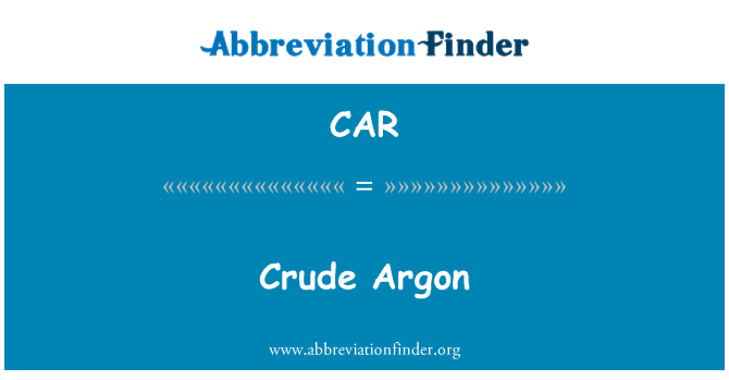 CAR: Crude Argon