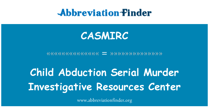 CASMIRC: Child Abduction Serial Murder Investigative Resources Center