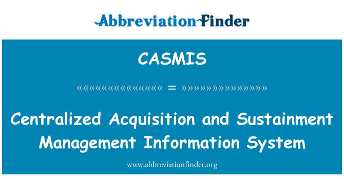 CASMIS: Centralized Acquisition and Sustainment Management Information System