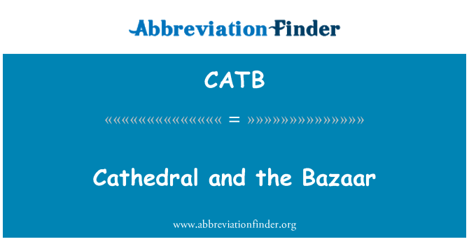 CATB: Cathedral and the Bazaar