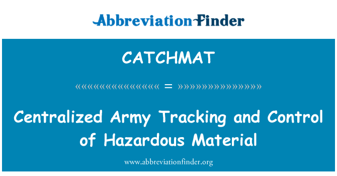 CATCHMAT: Centralized Army Tracking and Control of Hazardous Material