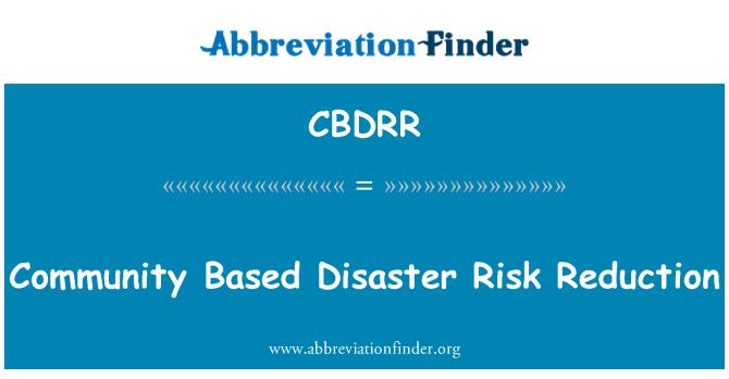 CBDRR: Community Based Disaster Risk Reduction