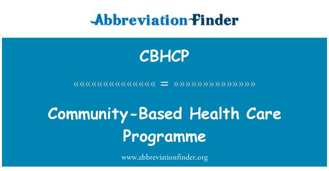CBHCP: Community-Based Health Care Programme