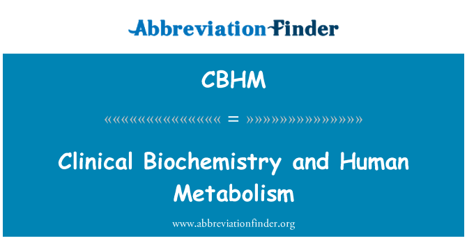 CBHM: Clinical Biochemistry and Human Metabolism