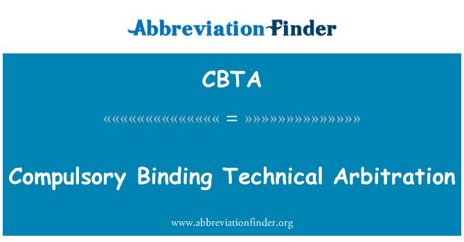 CBTA: Compulsory Binding Technical Arbitration