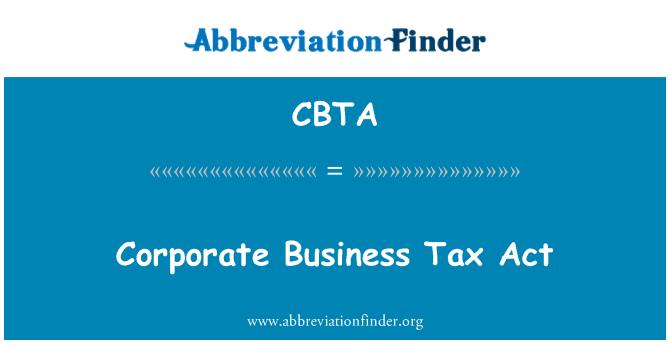 CBTA: Corporate Business Tax Act