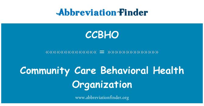 CCBHO: Community Care Behavioral Health Organization