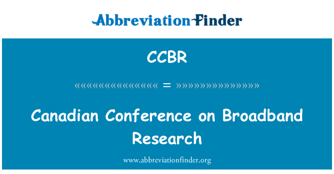 CCBR: Canadian Conference on Broadband Research