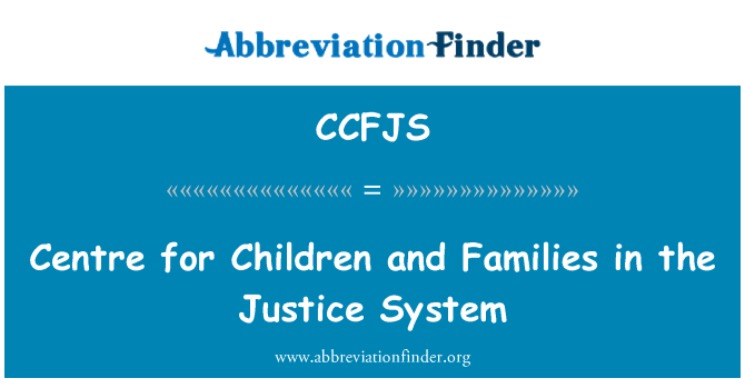 CCFJS: Centre for Children and Families in the Justice System