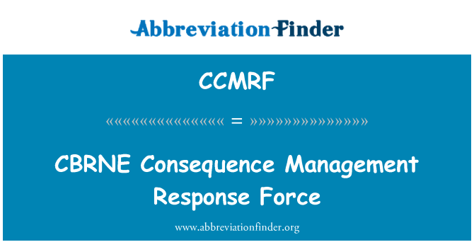 CCMRF: CBRNE Consequence Management Response Force
