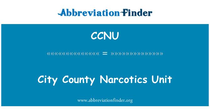 CCNU: Şehir İlçesi Narkotik birimi