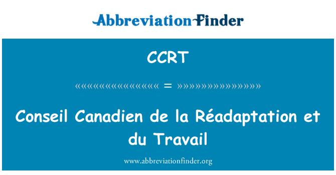CCRT: Conseil Canadien de la Réadaptation et du Travail