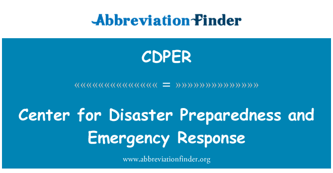 CDPER: Center for Disaster Preparedness and Emergency Response